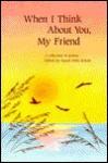 When I Think about You, My Friend - Susan Polis Schutz