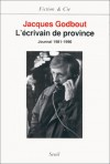 L'écrivain de province: Journal, 1981-1990 - Jacques Godbout
