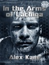 In the Arms of Lachiga: Stories - Alex Kane