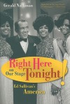 Right Here on Our Stage Tonight!: Ed Sullivan's America - Gerald Nachman
