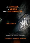 AN ATHEIST, A VEGAN AND A CROSSFITTER WALK INTO A BAR...: That Awkward Moment Between Your Birth And Your Death - CHUCK ELLIS, RICHARD THOMPSON