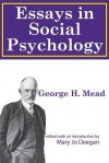 Essays in Social Psychology - George Mead, Mary Jo Deegan