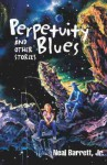 Perpetuity Blues and Other Stories - Neal Barrett Jr.