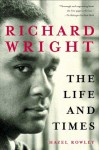Richard Wright: The Life and Times - Hazel Rowley