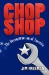 Chop Shop: The Deconstruction of America - Jim Freeman