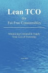 Lean Tco for Fat-Free Consumables: Minimizing Consumable Supply Total Cost of Ownership - Tim O'Meara