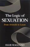 The Logic of Sexuation: The Logic of Sexuation - Ellie Ragland-Sullivan