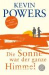 Die Sonne war der ganze Himmel: Roman - Kevin Powers, Henning Ahrens