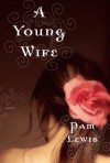A Young Wife: A Novel - Pam Lewis