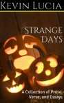 Strange Days: A Collection of Prose, Verse, and Essays - Kevin Lucia