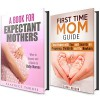 Expectant First Time Mom Guide Box Set (2 in 1): Your Helper with What To Epect, Tips & Secrets on Pregnancy, Newborn and a Guide to Baby Names (Parenting & Pregnancy) - Beatrice Torres, Sarah Benson