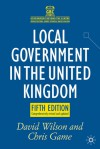 Local Government in the United Kingdom - Chris Game, David M. Wilson