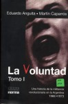 La Voluntad - Una historia de la militancia revolucionaria en Argentina - Tomo I 1966-1973 - Eduardo Anguita, Martín Caparrós
