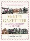 McKie's Gazetteer: A Local History of Britain - David McKie