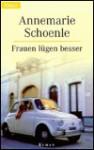 Frauen lügen besser: roman. - Annemarie Schoenle
