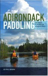 Adirondack Paddling: 60 Great Flatwater Adventures - Phil Brown