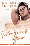 Playing You (Players to Lovers #4) - Ketley Allison