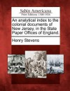 An Analytical Index to the Colonial Documents of New Jersey - Henry Stevens