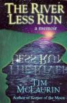 The River Less Run: A Memoir - Tim McLaurin
