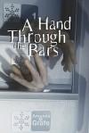 A Hand Through the Bars - Amanda M. Grafe
