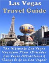 Las Vegas Travel Guide: The Ultimate Las Vegas Vacation Plan (Discover Las Vegas Attractions & Things to do in Las Vegas) - Carol Jenkins
