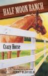 Horses of Half-Moon Ranch 3: Crazy Horse (Horses of Half Moon Ranch) - Jenny Oldfield