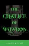 The Chalice of Malvron - Elisabeth Wheatley