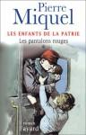 Les enfants de la patrie : Les Pantalons rouges (1) - Pierre Miquel