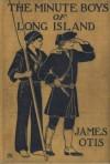 The Minute Boys of Long Island - James Otis, L.J. Bridgman
