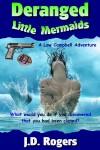 Deranged Little Mermaids - J.D. Rogers