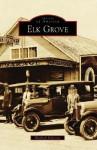 Elk Grove (CA) (Images of America) - Elizabeth Pinkerton, Tom Russell