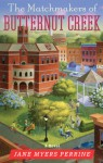 The Matchmakers of Butternut Creek: A Novel - Jane Myers Perrine