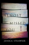 Almost Missed You: A Novel - Jessica Strawser