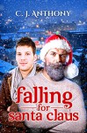 Falling for Santa Claus - C. J. Anthony