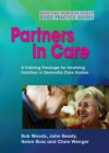 Partners in Care: A Training Package for Involving Families in Dementia Care Homes - Bob Woods, Helen Ross, John Keady