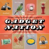 Gadget Nation: A Journey Through the Eccentric World of Invention - Steve Greenberg