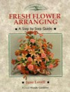 Fresh Flower Arranging: A Step-By-Step Guide - Wendy Gardiner