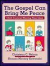 The Gospel Can Bring Me Peace (Child-Centered sharing Time Ideas) - Christena C. Nelson, Shauna Mooney Kawasaki