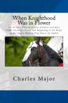 When Knighthood Was in Flower: or, the Love Story of Charles Brandon and Mary Tudor the King's Sister, and Happening in the Reign of His August Majesty King Henry the Eighth - Charles Major, Edwin Caskoden