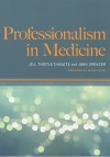 Professionalism in Medicine - Jill Thistlethwaite, John Spencer