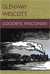 Goodbye, Wisconsin - Glenway Wescott, Jerry Rosco
