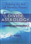 Divine Astrology: The Cosmic Religion: Enlisting the Aid of the Planetary Powers - Lyn Birkbeck