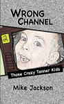 Wrong Channel: Those Crazy Tanner Kids - Mike Jackson