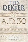 By Ted Dekker A.D. 30: A Novel [Hardcover] - Ted Dekker