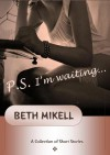 P.S. I'm Waiting... - Beth Mikell