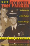 Colonel Tom Parker: The Curious Life of Elvis Presley's Eccentric Manager - James L. Dickerson