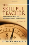 By Stephen D. Brookfield - The Skillful Teacher: On Technique, Trust, and Responsiveness in the Classroom: 2nd (second) Edition - Stephen D. Brookfield
