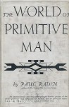 The World of Primitive Man - Paul Radin
