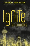 Ignite The Shadows - Ingrid Seymour