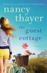 The Guest Cottage: A Novel - Nancy Thayer